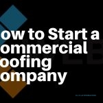 How To Start a Commercial Roofing Company