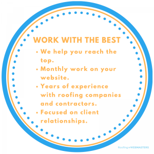Work with the Best. We Help You Reach The Top. Monthly Work On Your Website. Years Of Experience with Roofing Companies And Contractors. Focused On Client Relationships.
